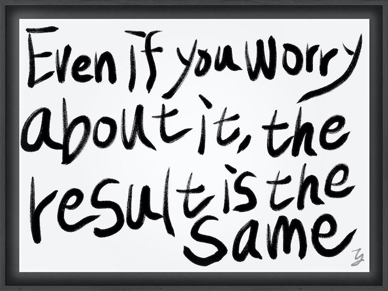 【悩んでも結果は同じ】【Even if you worry about it, the result is the same】